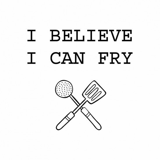 I BELIEVE I CAN FRY